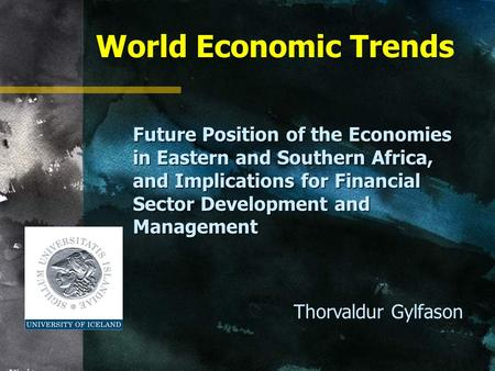World Economic Trends Future Position of the Economies in Eastern and Southern Africa, and Implications for Financial Sector Development and Management.