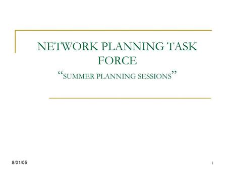 "1 NETWORK PLANNING TASK FORCE "" SUMMER PLANNING SESSIONS "" 8/01/05."