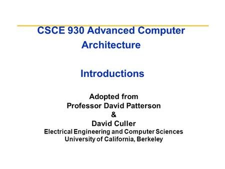 CSCE 930 Advanced <strong>Computer</strong> Architecture Introductions