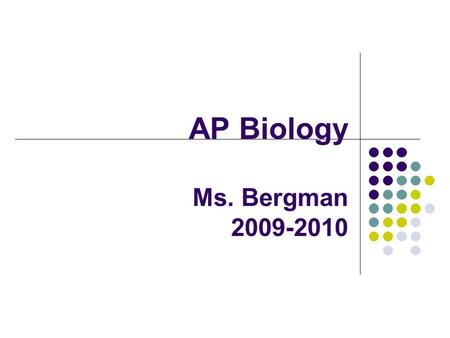 AP Biology Ms. Bergman 2009-2010. Agenda for Move-Up Day Welcome! What is AP biology? Ice breaker Summer Assignment and Syllabus.