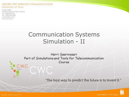 Communication Systems Simulation - II Harri Saarnisaari Part of Simulations and Tools for Telecommunication Course.