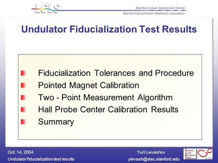 Yurii Levashov Undula t or fiducialization test Oct. 14, 2004 Undulator Fiducialization Test Results Fiducialization Tolerances.