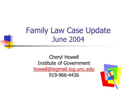 Family Law Case Update June 2004 Cheryl Howell Institute of Government 919-966-4436.