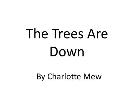The Trees Are Down By Charlotte Mew.
