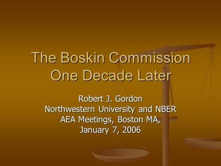 The Boskin Commission One Decade Later Robert J. Gordon Northwestern University and NBER AEA Meetings, Boston MA, January 7, 2006.