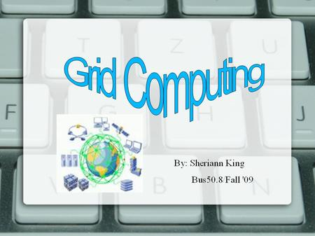 What is Grid Computing? Grid Computing is applying the resources of many computers in a network to a single entity at the same time;  Usually to a scientific.
