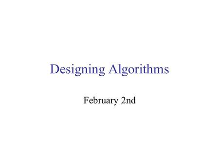 Designing Algorithms February 2nd. Administrativia Lab assignments will be due every Monday Lab access –Searles 128: daily until 4pm unless class in progress.