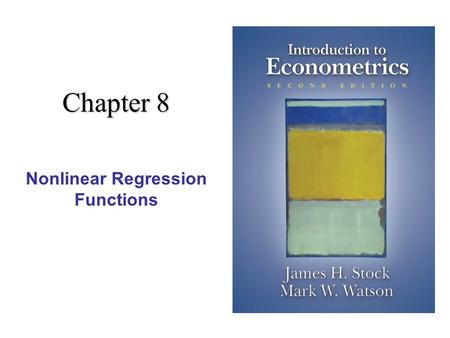 Chapter 8 Nonlinear Regression Functions. 2 Nonlinear Regression Functions (SW Chapter 8)