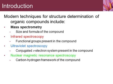 Modern techniques for structure determination of organic compounds include: Mass spectrometry Size and formula of the compound Infrared spectroscopy Functional.