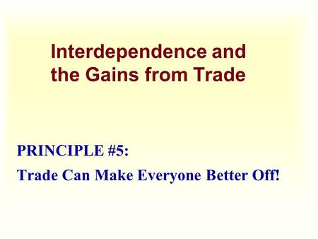 Interdependence and the Gains from Trade PRINCIPLE #5: Trade Can Make Everyone Better Off!