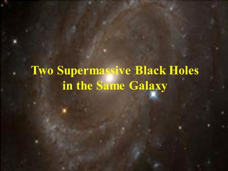 Two Supermassive Black Holes in the Same Galaxy. Profile of the Galaxy – NGC 6240 - Discovered by NASA's Chandra X-ray Observatory - Nucleus of the galaxy.