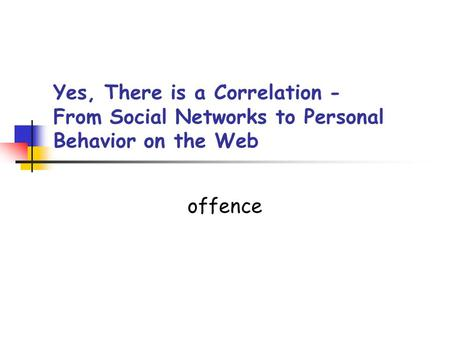 Yes, There is a Correlation - From Social Networks to Personal Behavior on the Web offence.
