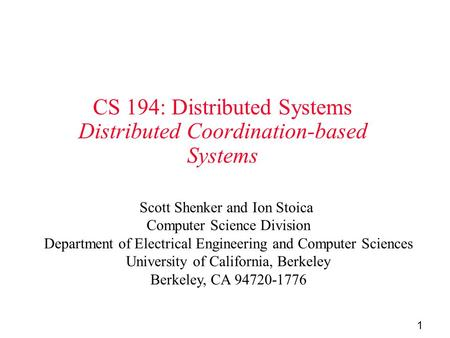1 CS 194: Distributed Systems Distributed Coordination-based Systems Scott Shenker and Ion Stoica Computer Science Division Department of Electrical Engineering.