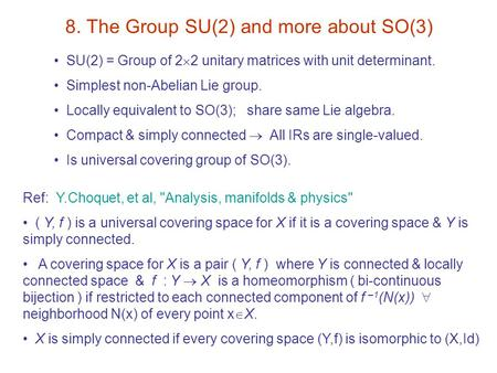 8. The Group SU(2) and more about SO(3) SU(2) = Group of 2  2 unitary matrices with unit determinant. Simplest non-Abelian Lie group. Locally equivalent.