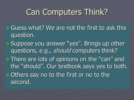 "Can Computers Think?  Guess what? We are not the first to ask this question.  Suppose you answer ""yes"". Brings up other questions, e.g., should computers."