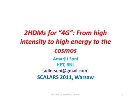 "2HDMs for ""4G"": From high intensity to high energy to the cosmos Amarjit Soni HET, BNL SCALARS 2011, Warsaw SCALARS'11;"