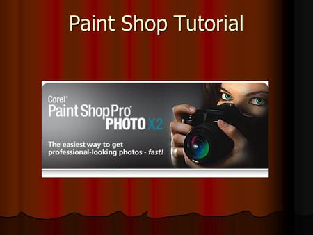 Paint Shop Tutorial. Essential Overview New Corel Paint Shop Pro Photo X2 is the ideal choice for any aspiring photographer's digital darkroom. It's filled.