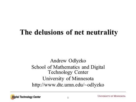 1 The delusions of net neutrality Andrew Odlyzko School of Mathematics and Digital Technology Center University of Minnesota