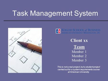 Task Management System Client xx Team Member 1 Member 2 Member 3 This is not a real project, but a student project carried out for a system requirements.
