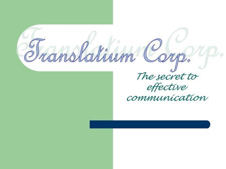 The secret to effective communication. Translatium Corp. In our globalised world, there is an increasing need for carrying messages across borders. A.