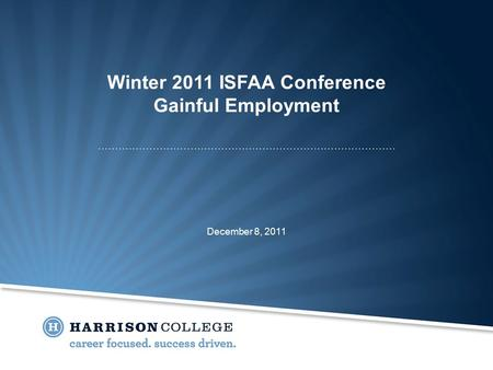 Winter 2011 ISFAA Conference Gainful Employment December 8, 2011.
