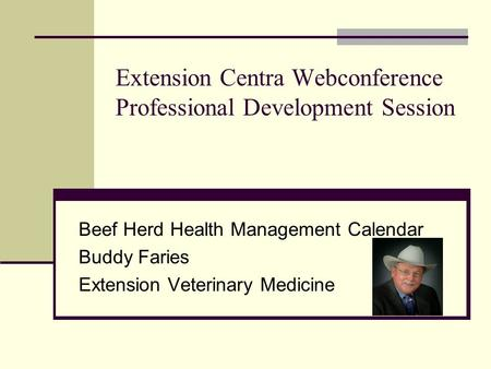 Extension Centra Webconference Professional Development Session Beef Herd Health Management Calendar Buddy Faries Extension Veterinary Medicine.