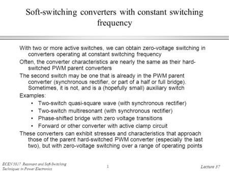 ECEN 5817 Resonant and Soft-Switching Techniques in Power Electronics 1 Lecture 37 Soft-switching converters with constant switching frequency With two.