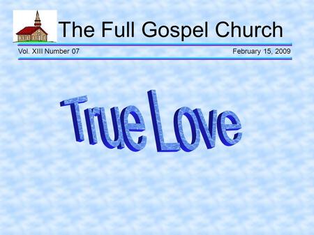 The Full Gospel Church Vol. XIII Number 07 February 15, 2009.