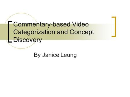Commentary-based Video Categorization and Concept Discovery By Janice Leung.