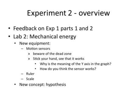 Experiment 2 - overview. Experiment 2 part 1 - Summary – Raise hypothesis: What factors determine how high a ball bounces? (color, # of bounces, height,