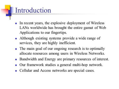 Introduction In recent years, the explosive deployment of Wireless LANs worldwide has brought the entire gamut of Web Applications to our fingertips. Although.