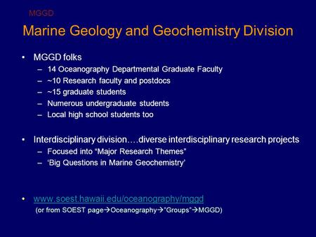 Marine Geology and Geochemistry Division MGGD folks –14 Oceanography Departmental Graduate Faculty –~10 Research faculty and postdocs –~15 graduate students.