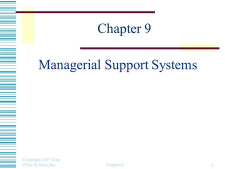 Copyright 2007 John Wiley & Sons, Inc. Chapter 91 Managerial Support Systems.
