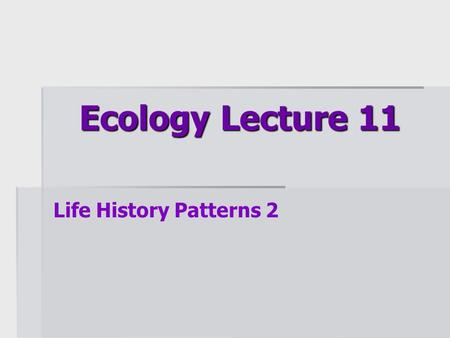 Ecology Lecture 11 Life History Patterns 2. Overview  A mating system includes  how members of a particular species (or population) choose and bond.