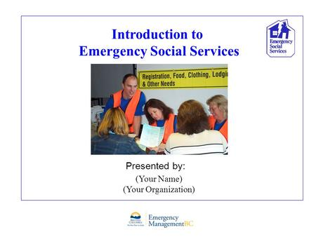 Introduction to Emergency Social Services Presented by: (Your Name) (Your Organization)