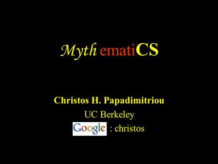 Myth emati CS Christos H. Papadimitriou UC Berkeley : christos.