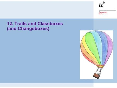 12. Traits and Classboxes (and Changeboxes). © Oscar Nierstrasz ST — Understanding Classes and Metaclasses 12.2 Roadmap  Problems with Inheritance 