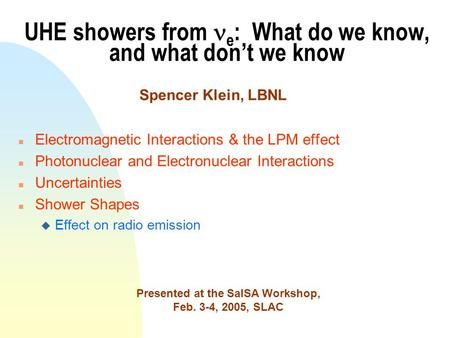 UHE showers from e : What do we know, and what don't we know n Electromagnetic Interactions & the LPM effect n Photonuclear and Electronuclear Interactions.