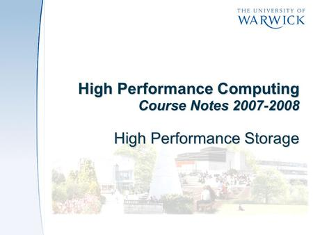 High Performance Computing Course Notes 2007-2008 High Performance Storage.