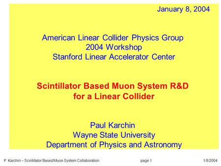 P. Karchin – Scintillator Based Muon System Collaboration page 1 1/8/2004 January 8, 2004 American Linear Collider Physics Group 2004 Workshop Stanford.