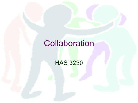 Collaboration HAS 3230. Building Bonds Maintain informal networks Mutually beneficial relationships Build rapport Maintain personal friendships.