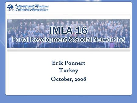 Erik Ponnert Turkey October, 2008. Background Current IMLA website was deployed 2005 Portal features offered but not utlized –Categorized as website as.