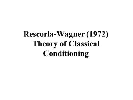 Rescorla-Wagner (1972) Theory of Classical Conditioning.