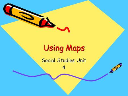 Using Maps Social Studies Unit 4.
