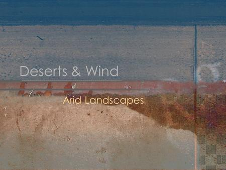 Deserts & Wind Arid Landscapes. Deserts Land of extremes –Extreme heat –Extreme dryness Little life –Sparse vegetation –Little animal life So harsh -