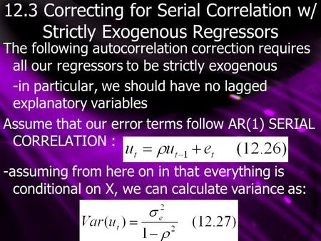 12.3 Correcting for Serial Correlation w/ Strictly Exogenous Regressors The following autocorrelation correction requires all our regressors to be strictly.
