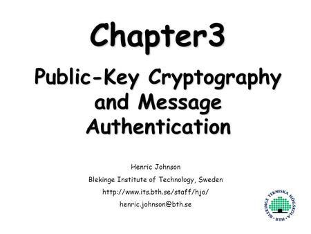 Henric Johnson1 Chapter3 Public-Key Cryptography and Message Authentication Henric Johnson Blekinge Institute of Technology, Sweden