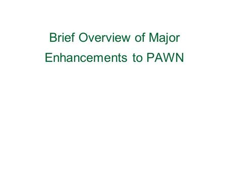 Brief Overview of Major Enhancements to PAWN. Producer – Archive Workflow Network (PAWN) Distributed and secure ingestion of digital objects into the.