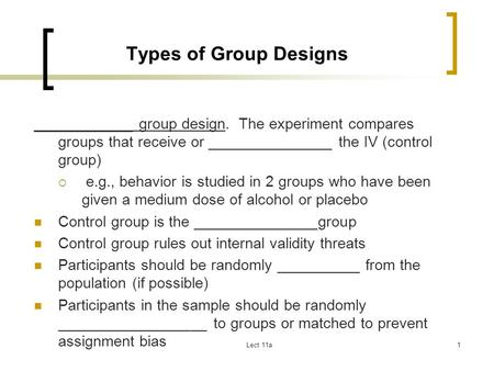 Types of Group Designs ____________ group design. The experiment compares groups that receive or _______________ the IV (control group) e.g., behavior.
