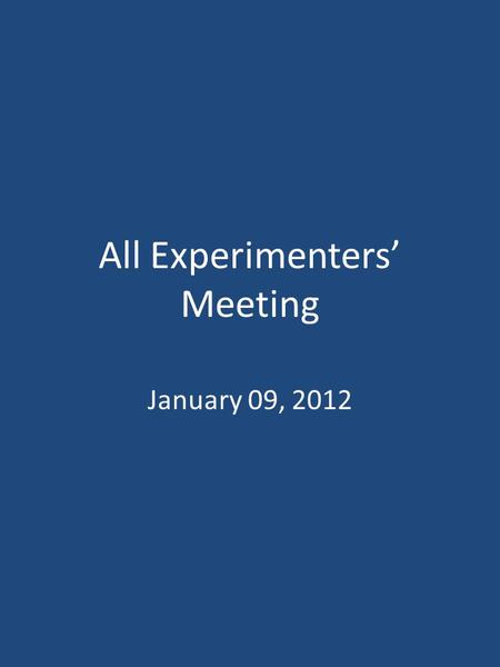 All Experimenters' Meeting January 09, 2012. Accelerator Operation Summary Calendar Week # 51 NuMI Weekly Integrated Intensity 8.81E18 protons BNB Weekly.